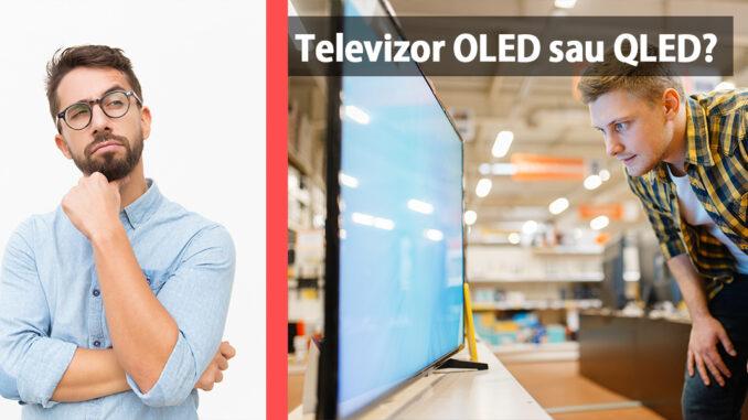 OLED vs QLED ce televizor sa aleg